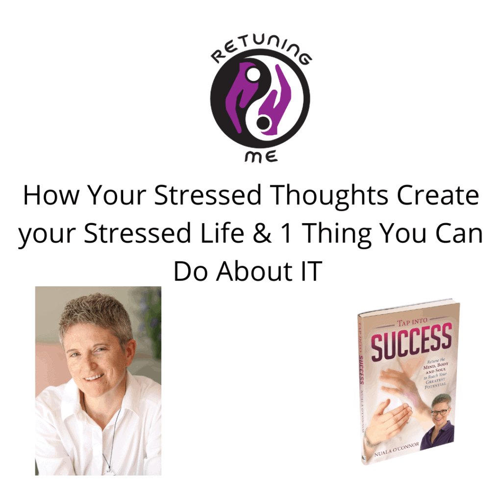 How Stressed Thoughts Create Your Stressed Life with Nuala O Connor