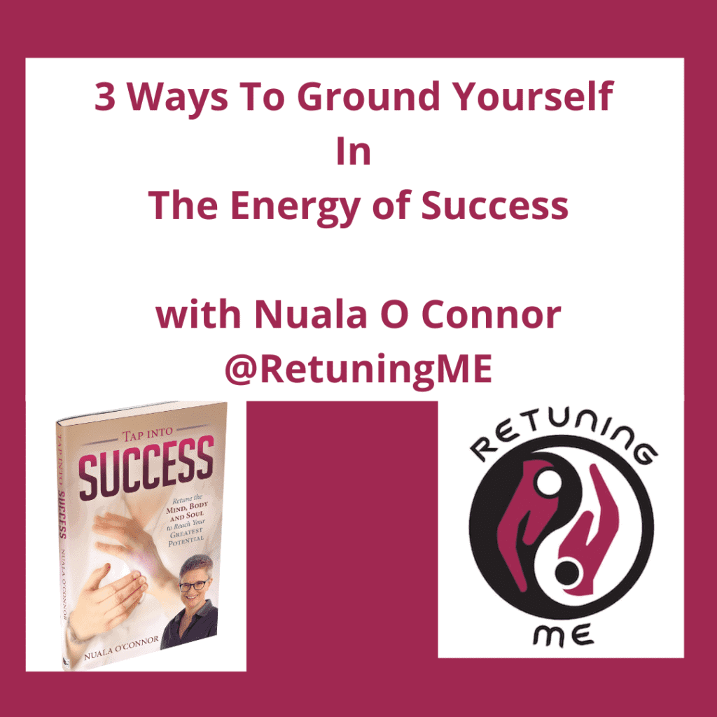 3 Ways To Ground Yourself In Success, with Nuala O Connor @RetuningME