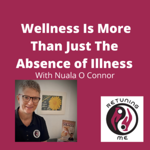 Wellness is More than Just The Absence of Illness with Nuala O Connor